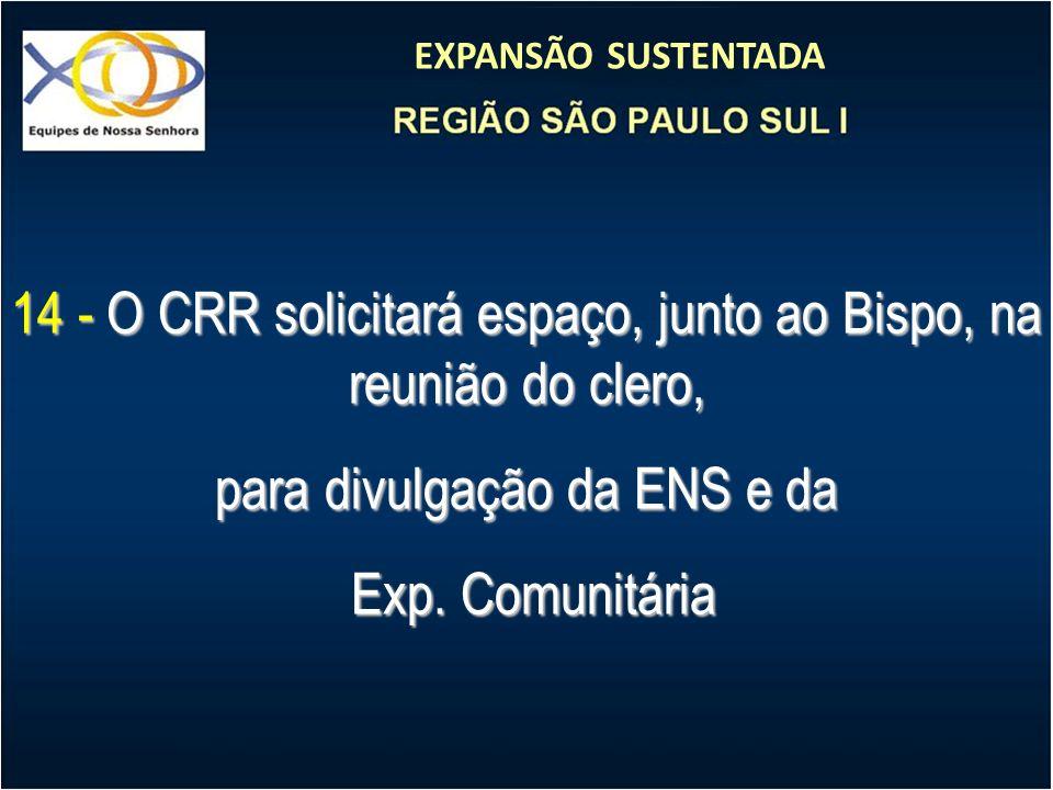 EXPANSÃO SUSTENTADA 14 - O CRR solicitará espaço, junto ao Bispo, na reunião do clero, para divulgação da ENS e da Exp. Comunitária Exp. Comunitária