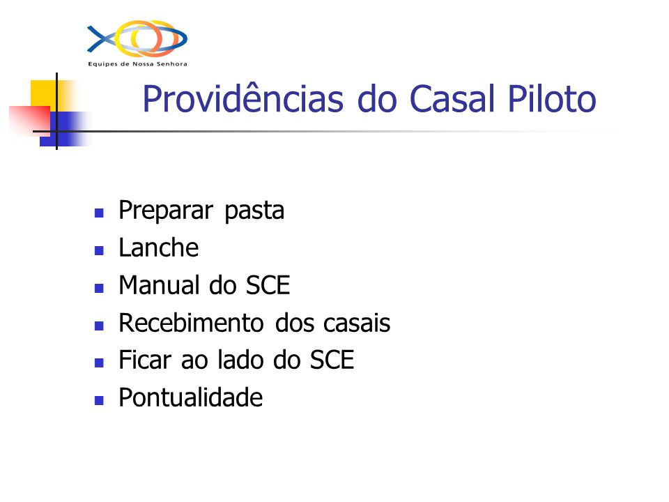 Providências do Casal Piloto Preparar pasta Lanche Manual do SCE Recebimento dos casais Ficar ao lado do SCE Pontualidade