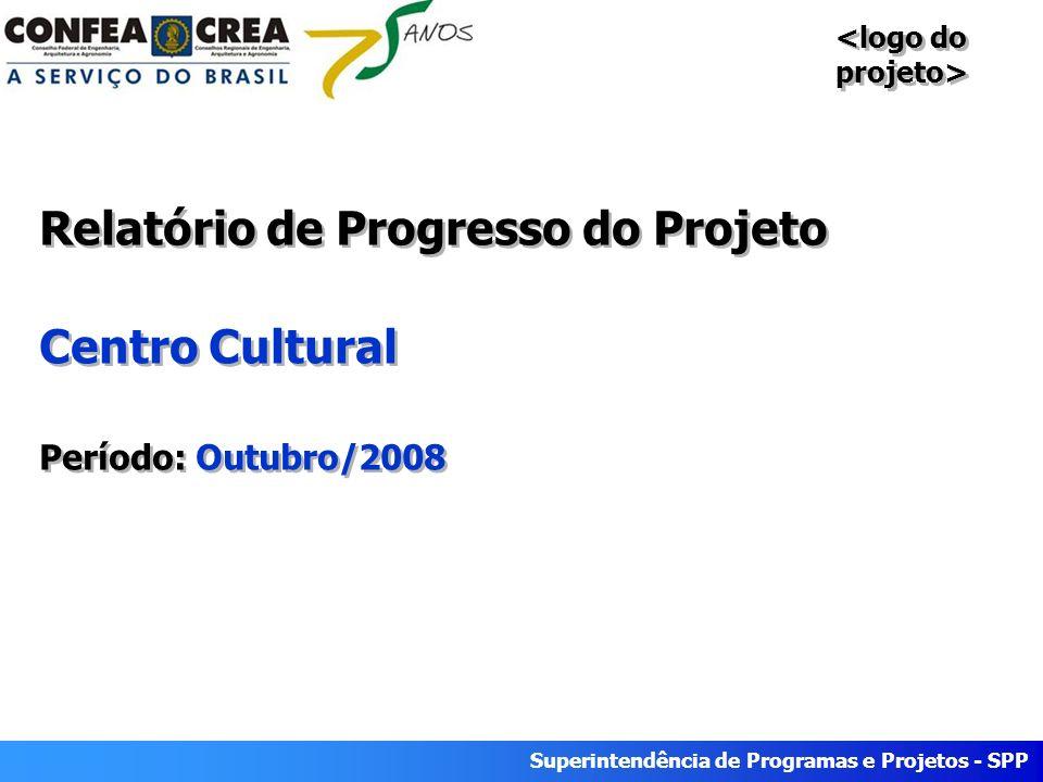 Superintendência de Programas e Projetos - SPP Relatório de Progresso do Projeto Centro Cultural Período: Outubro/2008