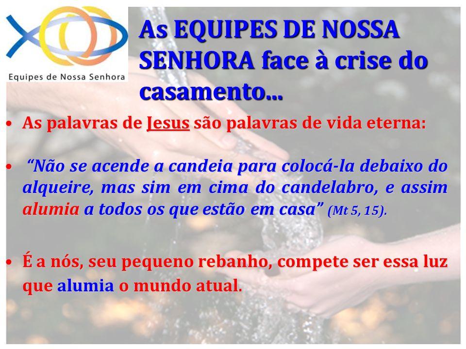 As EQUIPES DE NOSSA SENHORA face à crise do casamento... As palavras de Jesus são palavras de vida eterna:As palavras de Jesus são palavras de vida et