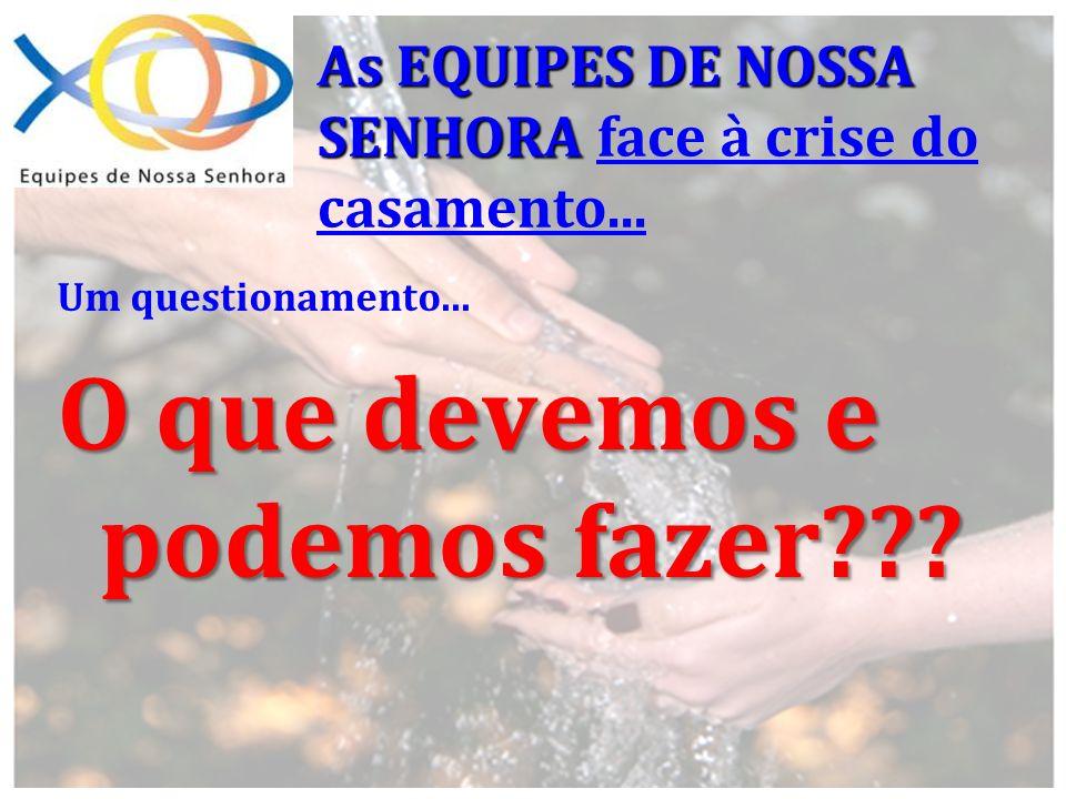 As EQUIPES DE NOSSA SENHORA As EQUIPES DE NOSSA SENHORA face à crise do casamento... Um questionamento... O que devemos e podemos fazer???
