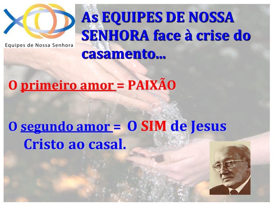 As EQUIPES DE NOSSA SENHORA face à crise do casamento... O primeiro amor = PAIXÃO O segundo amor = O SIM de Jesus Cristo ao casal.