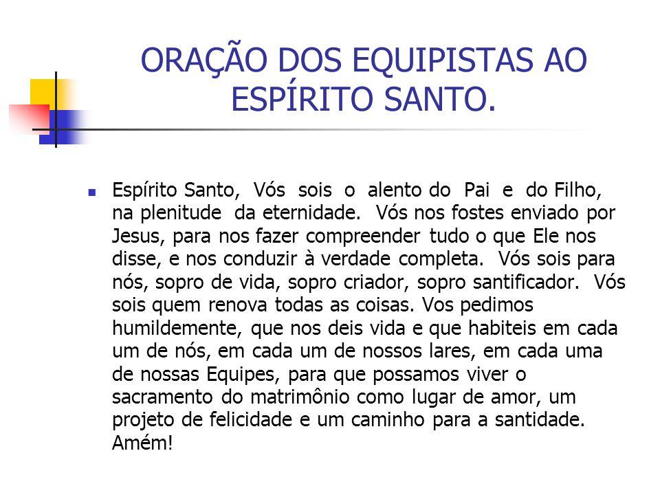 ORAÇÃO DOS EQUIPISTAS AO ESPÍRITO SANTO. Espírito Santo, Vós sois o alento do Pai e do Filho, na plenitude da eternidade. Vós nos fostes enviado por J