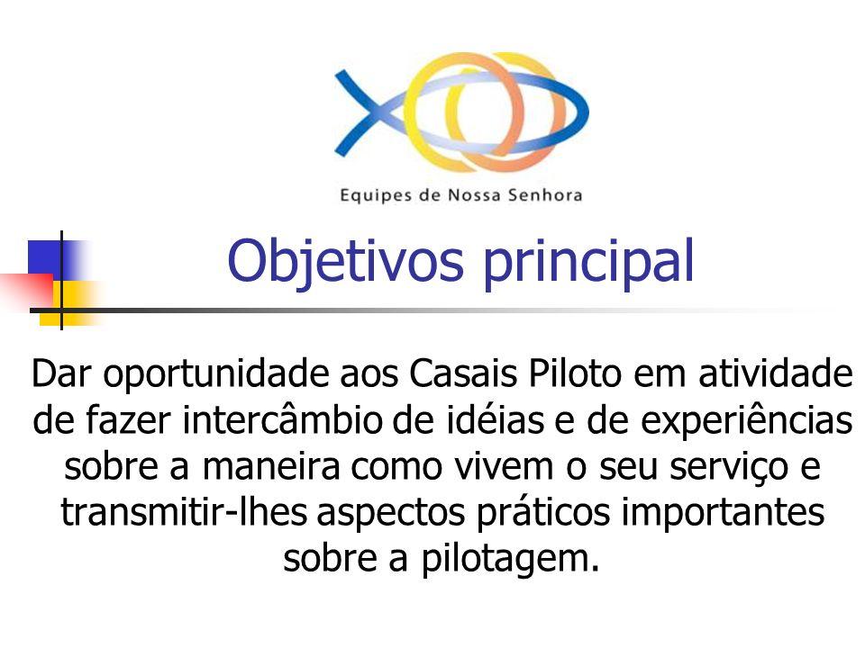 Objetivos principal Dar oportunidade aos Casais Piloto em atividade de fazer intercâmbio de idéias e de experiências sobre a maneira como vivem o seu