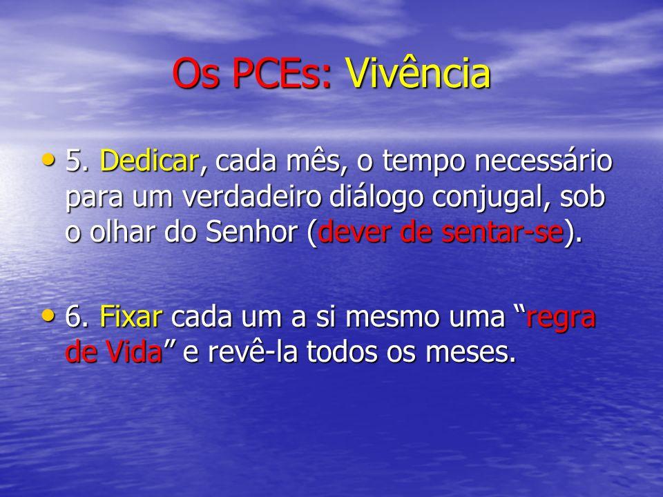 Os PCEs: Vivência 5. Dedicar, cada mês, o tempo necessário para um verdadeiro diálogo conjugal, sob o olhar do Senhor (dever de sentar-se). 5. Dedicar