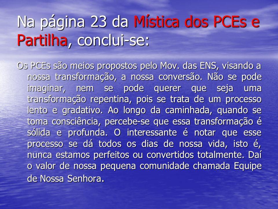 Na página 23 da Mística dos PCEs e Partilha, conclui-se: Os PCEs são meios propostos pelo Mov. das ENS, visando a nossa transformação, a nossa convers