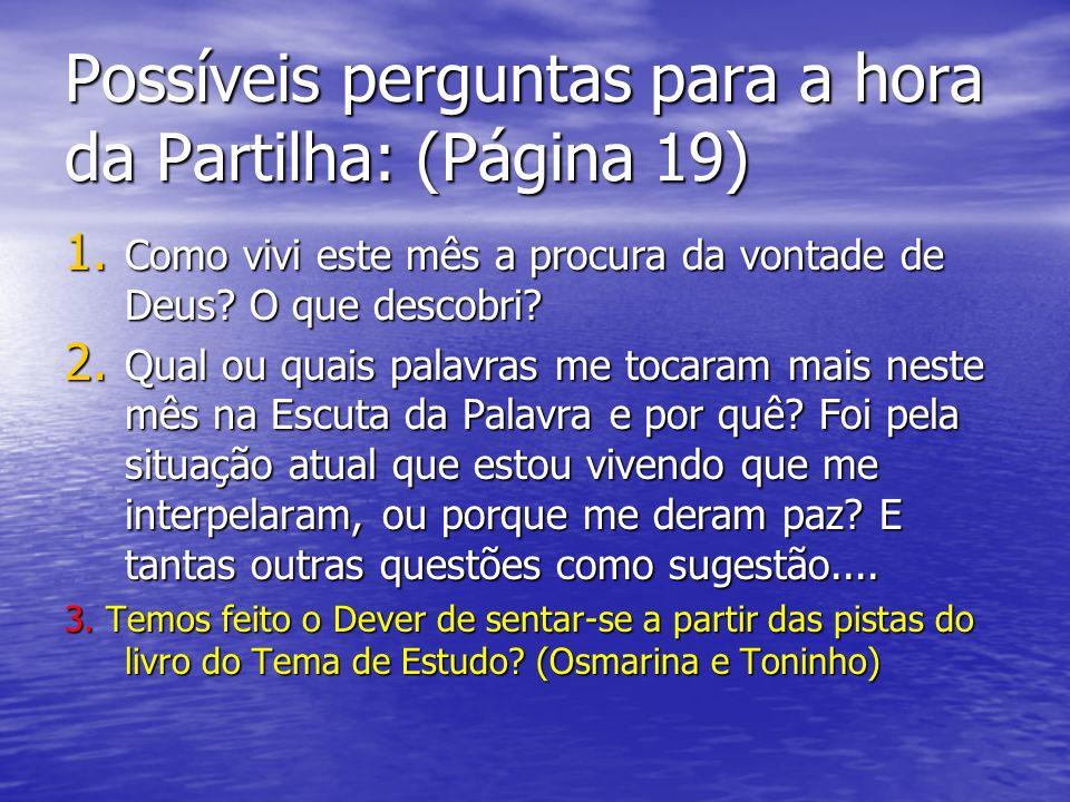Possíveis perguntas para a hora da Partilha: (Página 19) 1. Como vivi este mês a procura da vontade de Deus? O que descobri? 2. Qual ou quais palavras