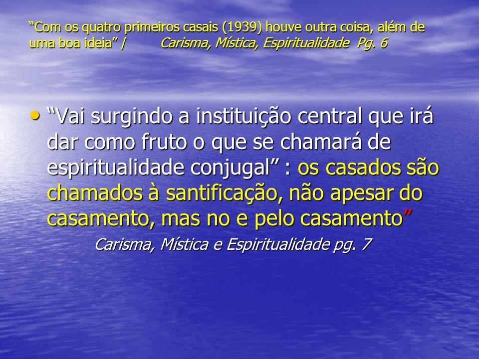 Com os quatro primeiros casais (1939) houve outra coisa, além de uma boa ideia / Carisma, Mística, Espiritualidade Pg. 6 Vai surgindo a instituição ce