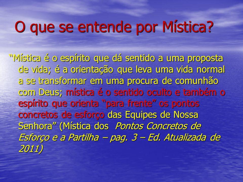 O que se entende por Mística? Mística é o espírito que dá sentido a uma proposta de vida; é a orientação que leva uma vida normal a se transformar em