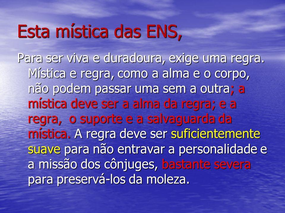 Esta mística das ENS, Para ser viva e duradoura, exige uma regra. Mística e regra, como a alma e o corpo, não podem passar uma sem a outra; a mística