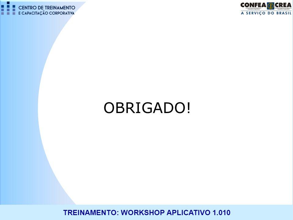 TREINAMENTO: WORKSHOP APLICATIVO 1.010 OBRIGADO!