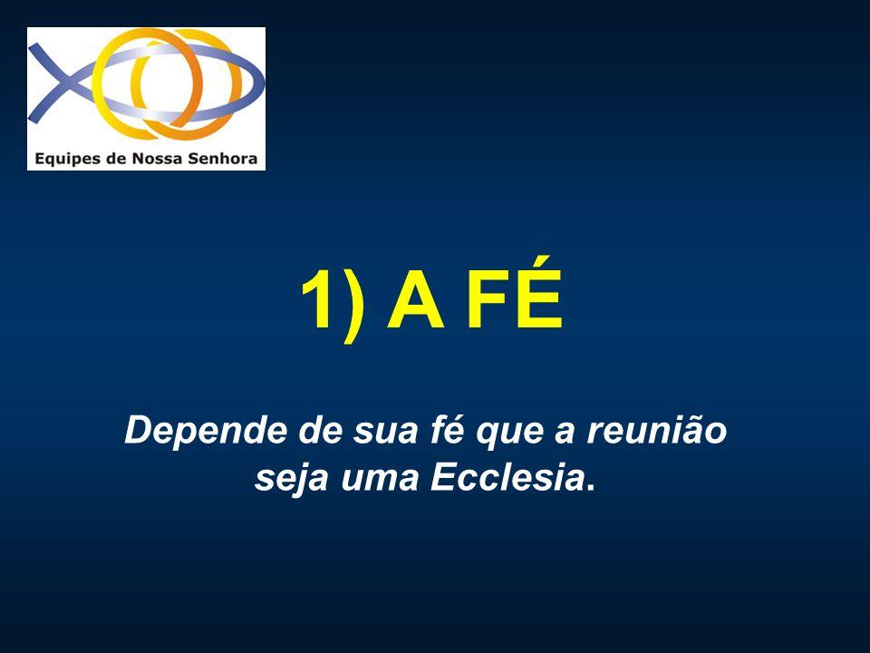 1) A FÉ Depende de sua fé que a reunião seja uma Ecclesia.