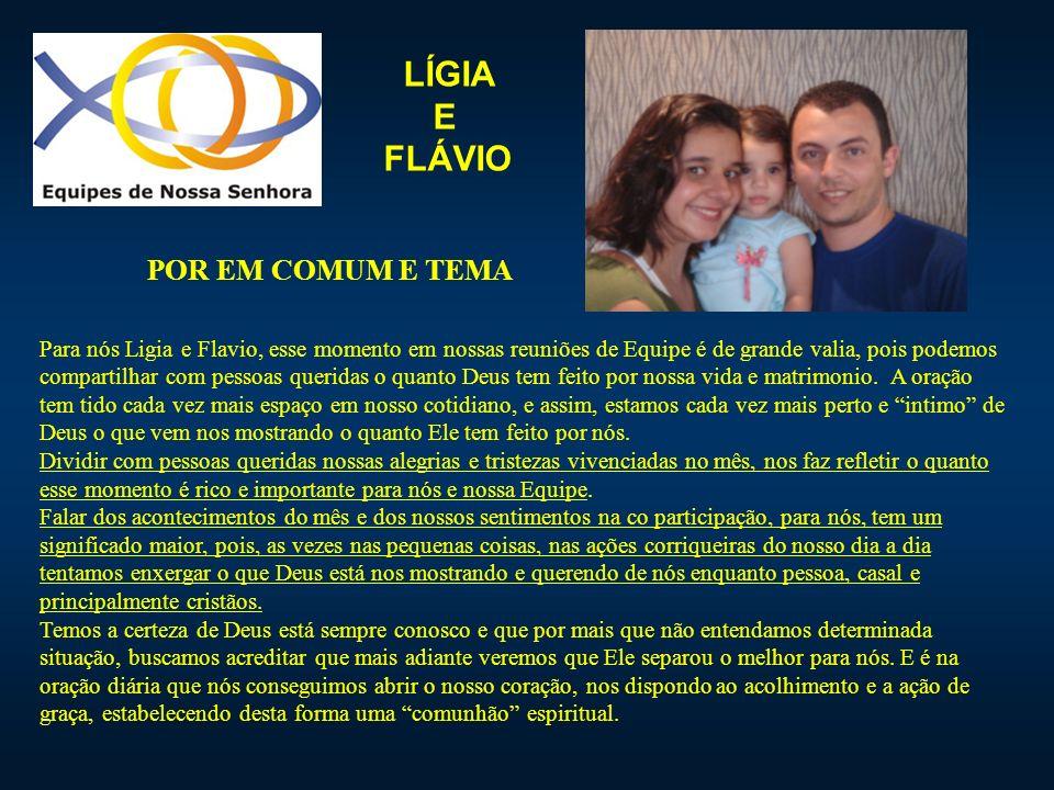 LÍGIA E FLÁVIO Para nós Ligia e Flavio, esse momento em nossas reuniões de Equipe é de grande valia, pois podemos compartilhar com pessoas queridas o