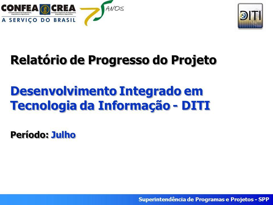 Superintendência de Programas e Projetos - SPP Relatório de Progresso do Projeto Desenvolvimento Integrado em Tecnologia da Informação - DITI Período: Julho