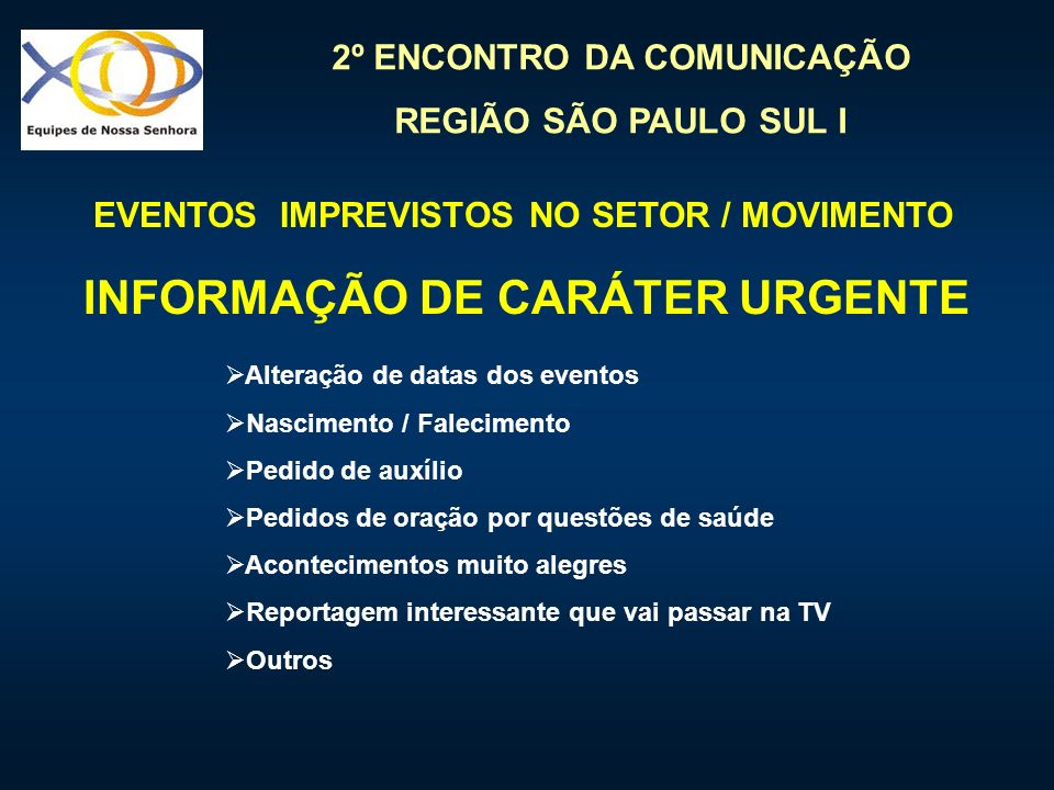 2º ENCONTRO DA COMUNICAÇÃO REGIÃO SÃO PAULO SUL I EVENTOS IMPREVISTOS NO SETOR / MOVIMENTO INFORMAÇÃO DE CARÁTER URGENTE Alteração de datas dos evento