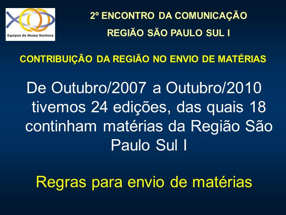 2º ENCONTRO DA COMUNICAÇÃO REGIÃO SÃO PAULO SUL I De Outubro/2007 a Outubro/2010 tivemos 24 edições, das quais 18 continham matérias da Região São Pau