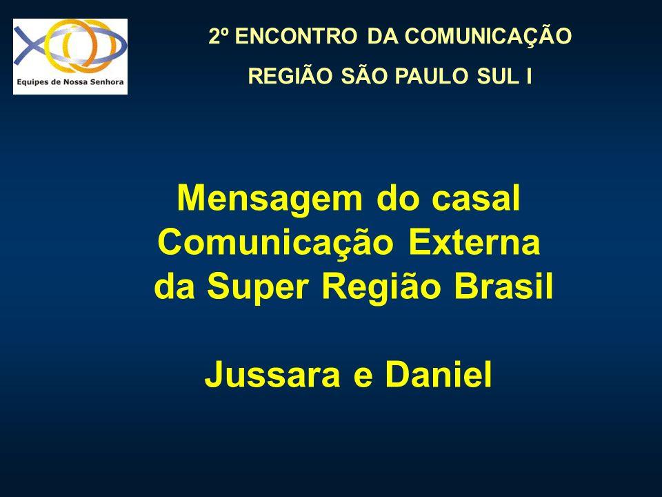 2º ENCONTRO DA COMUNICAÇÃO REGIÃO SÃO PAULO SUL I Mensagem do casal Comunicação Externa da Super Região Brasil Jussara e Daniel