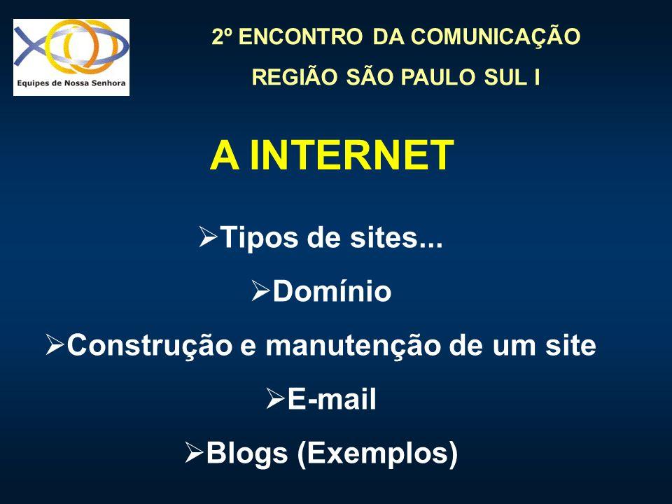 2º ENCONTRO DA COMUNICAÇÃO REGIÃO SÃO PAULO SUL I Tipos de sites... Domínio Construção e manutenção de um site E-mail Blogs (Exemplos) A INTERNET