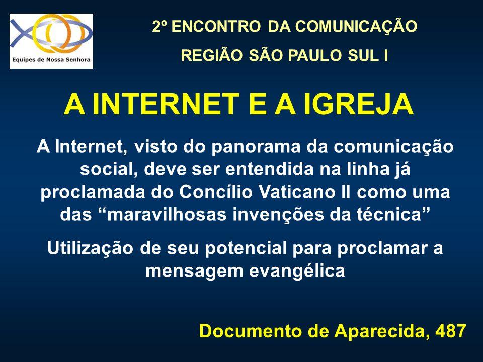 2º ENCONTRO DA COMUNICAÇÃO REGIÃO SÃO PAULO SUL I A Internet, visto do panorama da comunicação social, deve ser entendida na linha já proclamada do Co