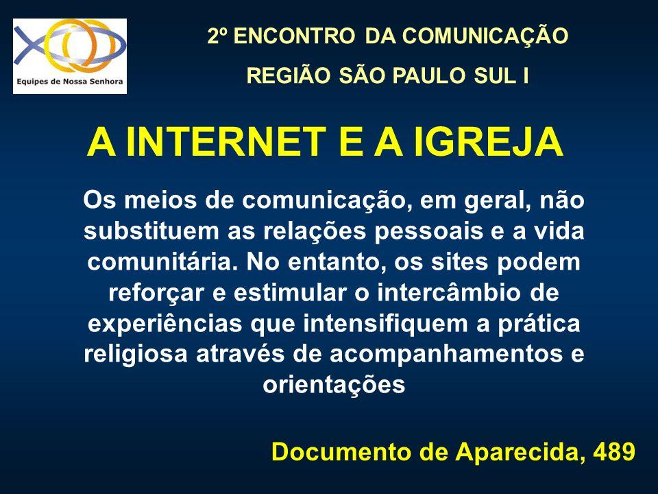 2º ENCONTRO DA COMUNICAÇÃO REGIÃO SÃO PAULO SUL I Os meios de comunicação, em geral, não substituem as relações pessoais e a vida comunitária. No enta