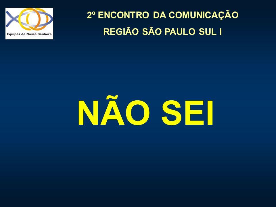 2º ENCONTRO DA COMUNICAÇÃO REGIÃO SÃO PAULO SUL I NÃO SEI