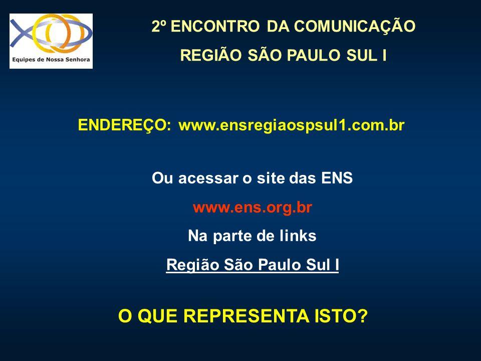 2º ENCONTRO DA COMUNICAÇÃO REGIÃO SÃO PAULO SUL I ENDEREÇO: www.ensregiaospsul1.com.br Ou acessar o site das ENS www.ens.org.br Na parte de links Regi