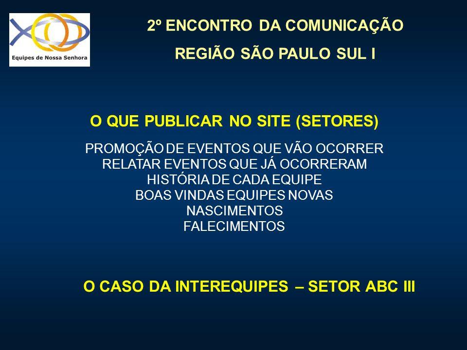 2º ENCONTRO DA COMUNICAÇÃO REGIÃO SÃO PAULO SUL I O QUE PUBLICAR NO SITE (SETORES) PROMOÇÃO DE EVENTOS QUE VÃO OCORRER RELATAR EVENTOS QUE JÁ OCORRERA