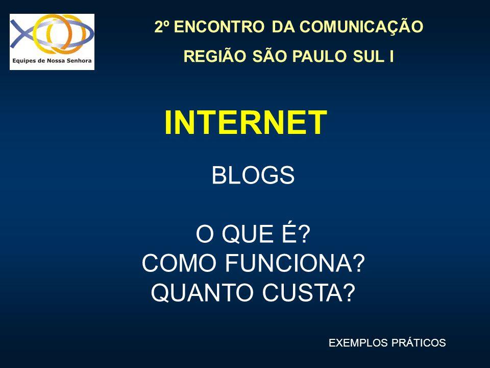 2º ENCONTRO DA COMUNICAÇÃO REGIÃO SÃO PAULO SUL I INTERNET BLOGS O QUE É? COMO FUNCIONA? QUANTO CUSTA? EXEMPLOS PRÁTICOS