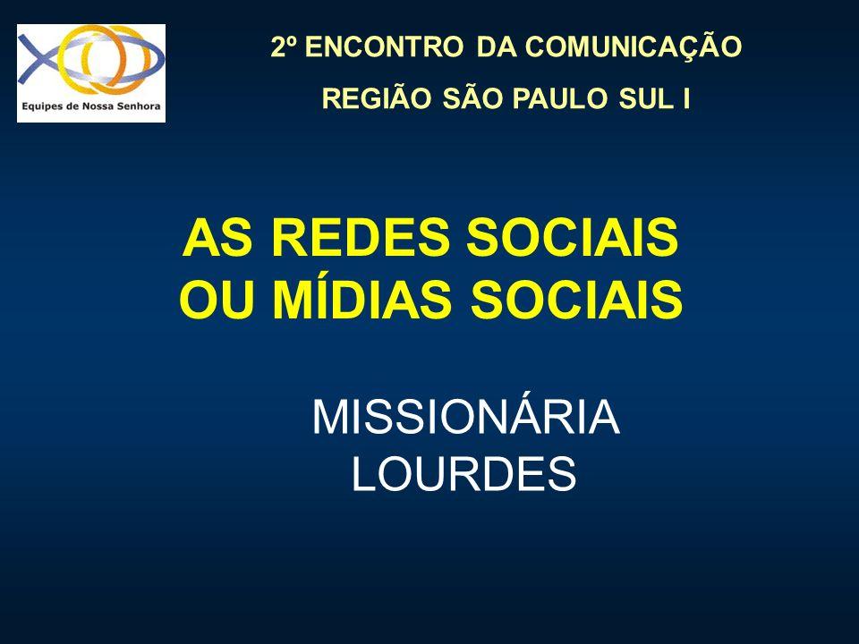 2º ENCONTRO DA COMUNICAÇÃO REGIÃO SÃO PAULO SUL I AS REDES SOCIAIS OU MÍDIAS SOCIAIS MISSIONÁRIA LOURDES