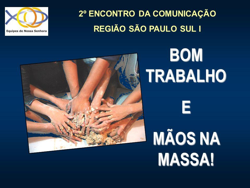 2º ENCONTRO DA COMUNICAÇÃO REGIÃO SÃO PAULO SUL I BOM TRABALHO E MÃOS NA MASSA!