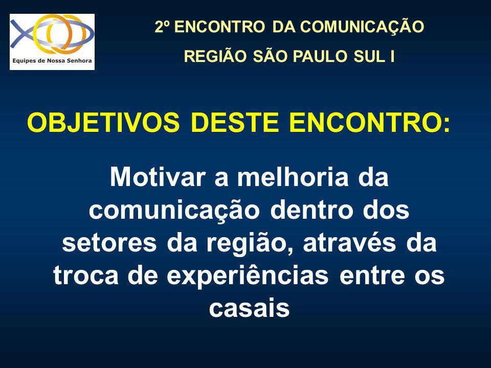 2º ENCONTRO DA COMUNICAÇÃO REGIÃO SÃO PAULO SUL I Motivar a melhoria da comunicação dentro dos setores da região, através da troca de experiências ent