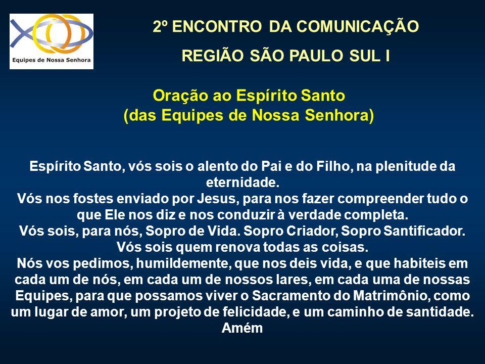 2º ENCONTRO DA COMUNICAÇÃO REGIÃO SÃO PAULO SUL I Espírito Santo, vós sois o alento do Pai e do Filho, na plenitude da eternidade. Vós nos fostes envi