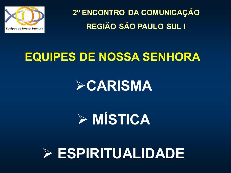 2º ENCONTRO DA COMUNICAÇÃO REGIÃO SÃO PAULO SUL I CARISMA MÍSTICA ESPIRITUALIDADE EQUIPES DE NOSSA SENHORA