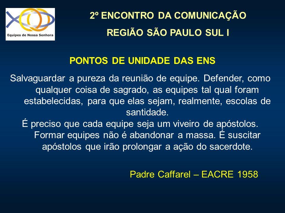 2º ENCONTRO DA COMUNICAÇÃO REGIÃO SÃO PAULO SUL I Salvaguardar a pureza da reunião de equipe. Defender, como qualquer coisa de sagrado, as equipes tal