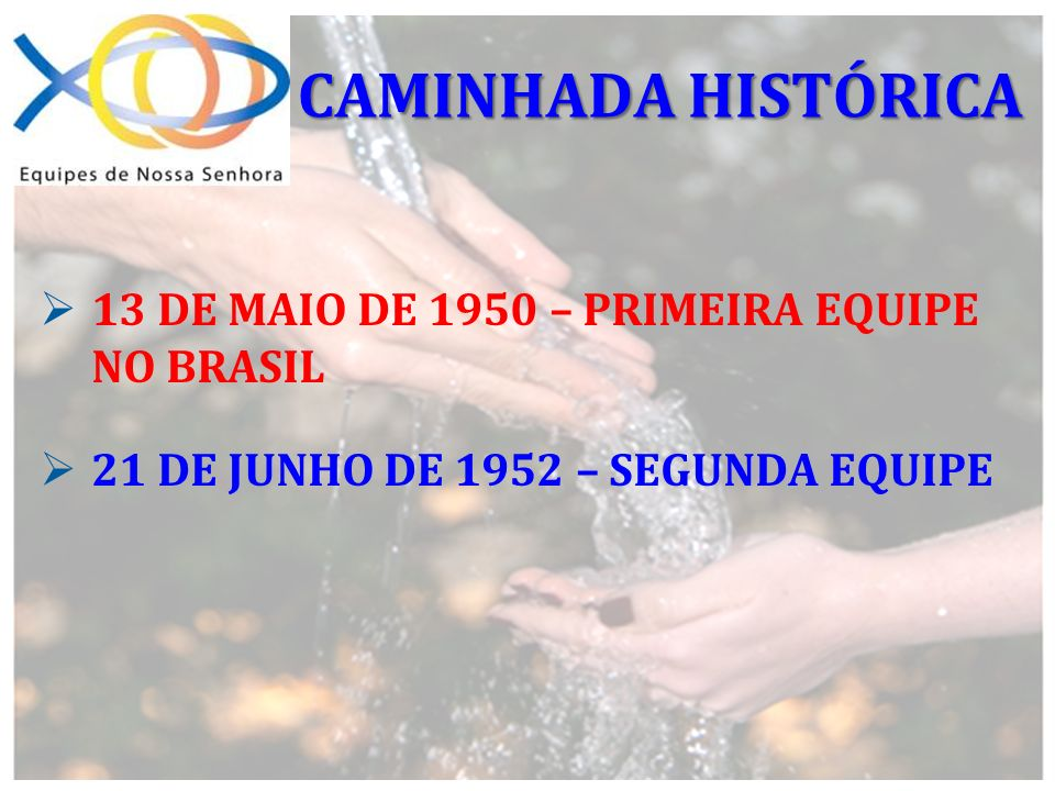 13 DE MAIO DE 1950 – PRIMEIRA EQUIPE NO BRASIL 21 DE JUNHO DE 1952 – SEGUNDA EQUIPE CAMINHADA HISTÓRICA