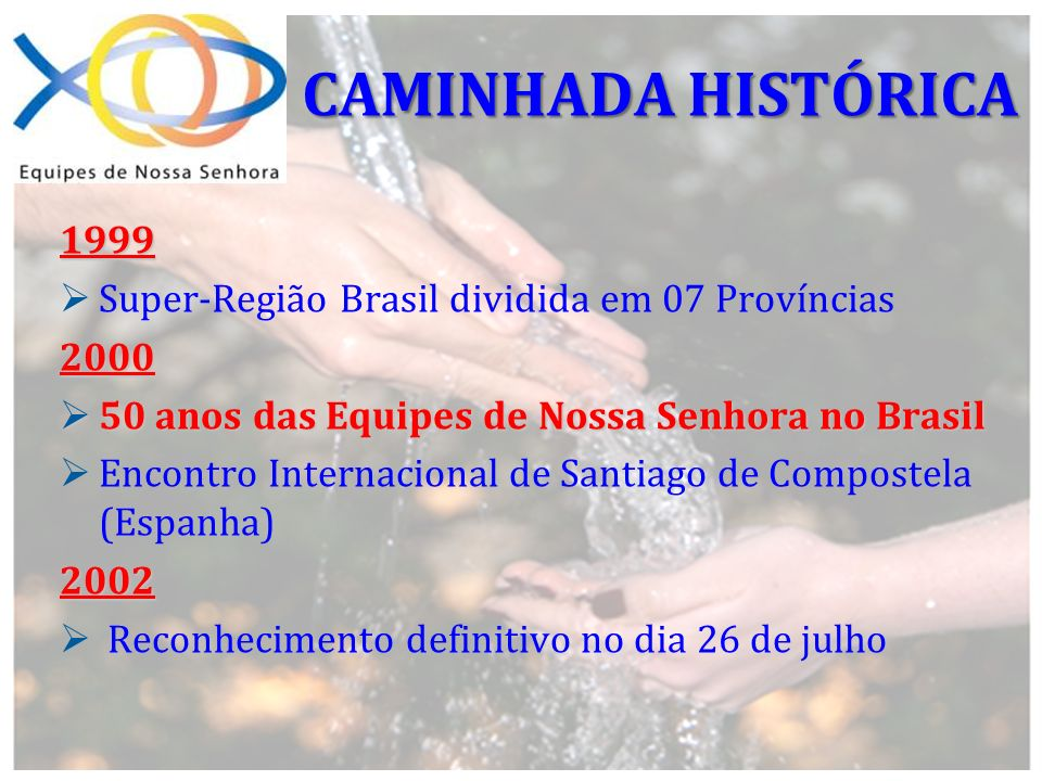 1999 Super-Região Brasil dividida em 07 Províncias2000 50 anos das Equipes de Nossa Senhora no Brasil 50 anos das Equipes de Nossa Senhora no Brasil E
