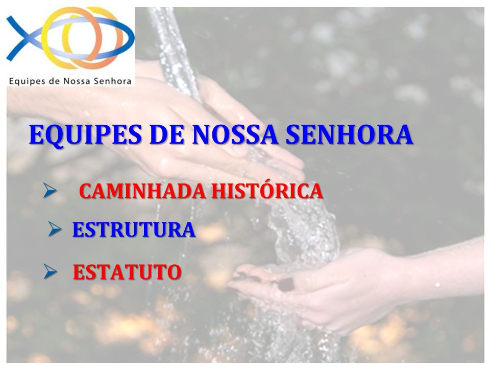 C CAMINHADA HISTÓRICA E ESTRUTURA STATUTO EQUIPES DE NOSSA SENHORA