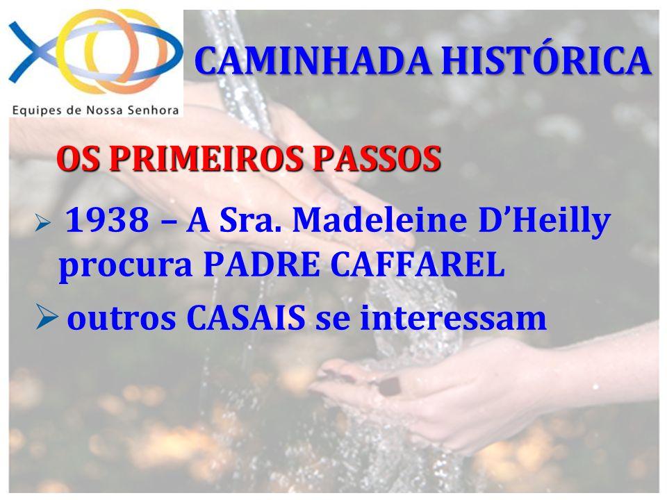 1938 – A Sra. Madeleine DHeilly procura PADRE CAFFAREL outros CASAIS se interessam OS PRIMEIROS PASSOS CAMINHADA HISTÓRICA