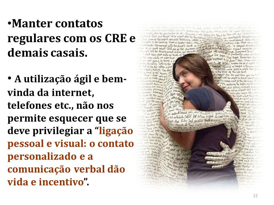 Manter contatos regulares com os CRE e demais casais. A utilização ágil e bem- vinda da internet, telefones etc., não nos permite esquecer que se deve