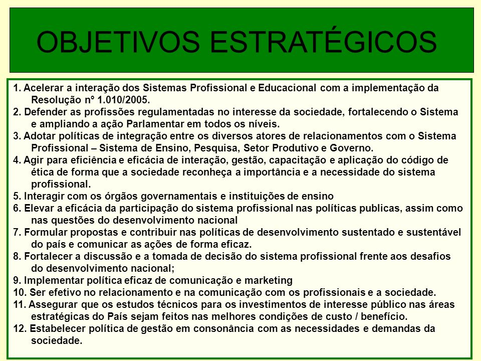 1. Acelerar a interação dos Sistemas Profissional e Educacional com a implementação da Resolução nº 1.010/2005. 2. Defender as profissões regulamentad