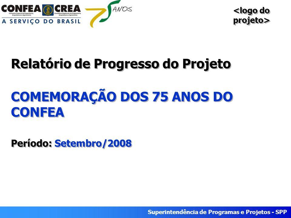 Superintendência de Programas e Projetos - SPP Relatório de Progresso do Projeto COMEMORAÇÃO DOS 75 ANOS DO CONFEA Período: Setembro/2008