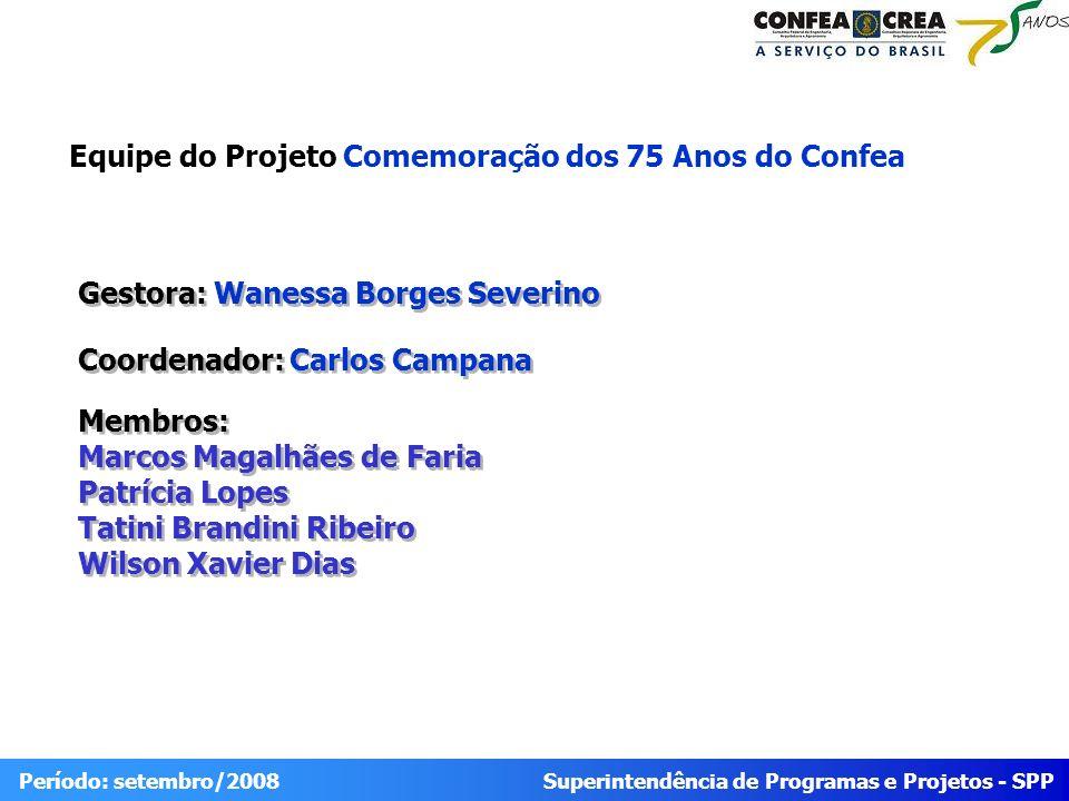 Superintendência de Programas e Projetos - SPP Período: setembro/2008 Equipe do Projeto Comemoração dos 75 Anos do Confea Gestora: Wanessa Borges Seve