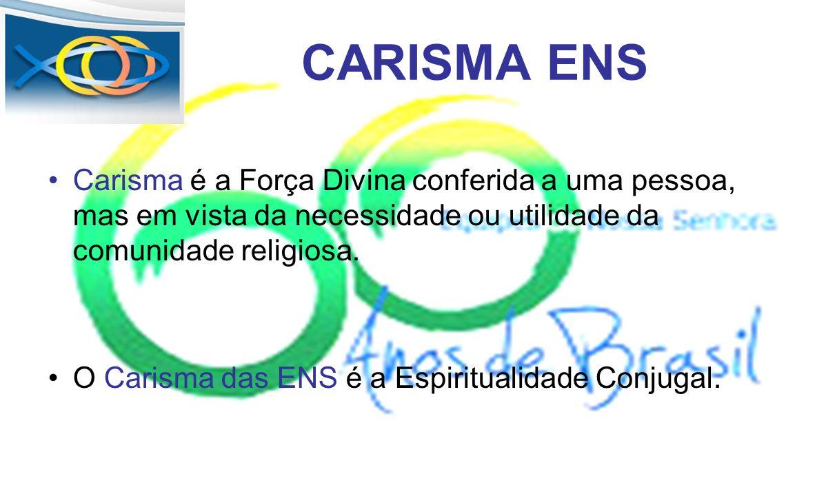 CARISMA ENS Carisma é a Força Divina conferida a uma pessoa, mas em vista da necessidade ou utilidade da comunidade religiosa. O Carisma das ENS é a E
