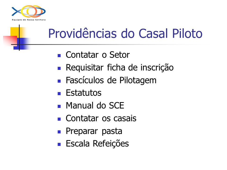 Providências do Casal Piloto Contatar o Setor Requisitar ficha de inscrição Fascículos de Pilotagem Estatutos Manual do SCE Contatar os casais Preparar pasta Escala Refeições