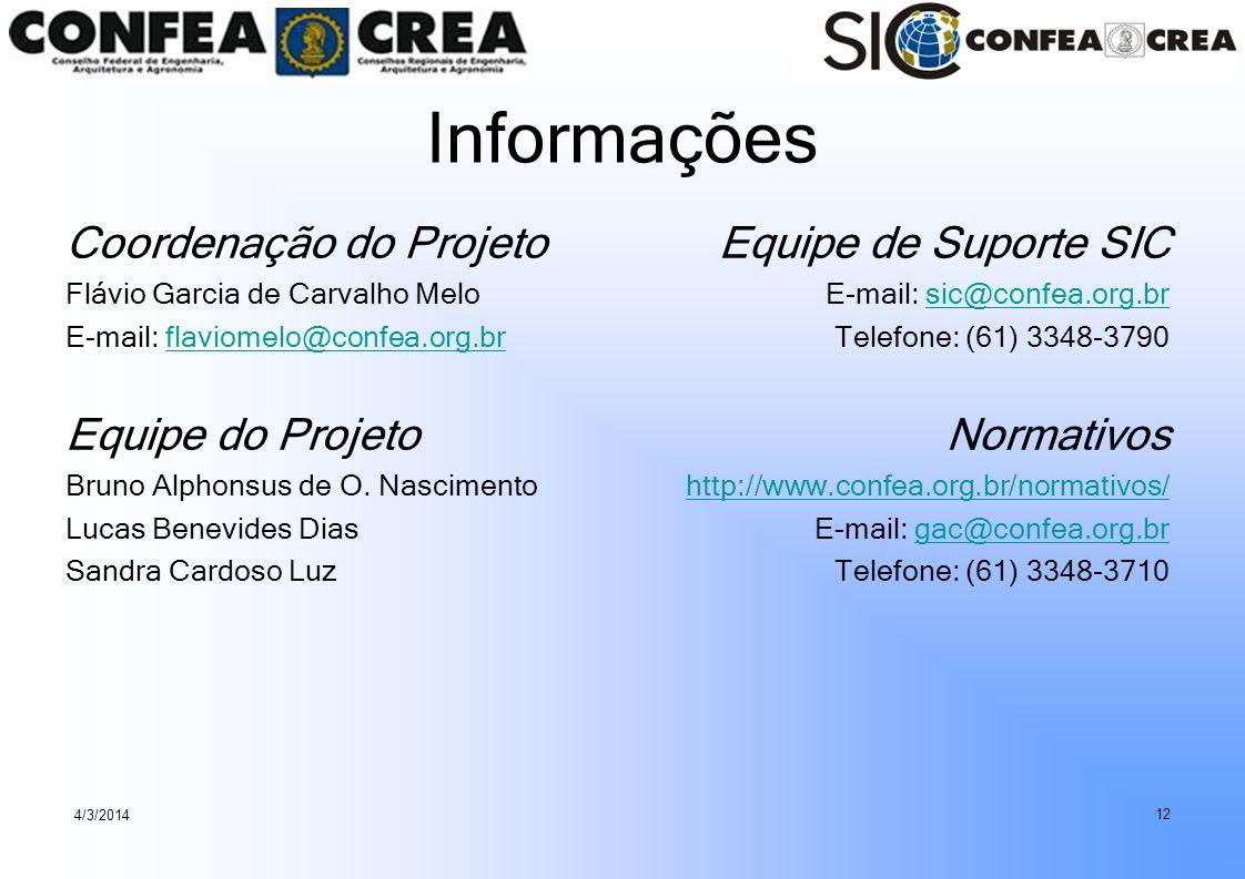 4/3/2014 12 Informações Equipe de Suporte SIC E-mail: sic@confea.org.brsic@confea.org.br Telefone: (61) 3348-3790 Normativos http://www.confea.org.br/