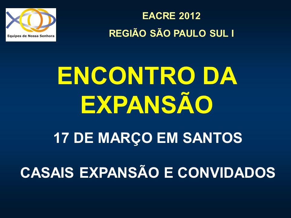 EACRE 2012 REGIÃO SÃO PAULO SUL I ENCONTRO DA EXPANSÃO 17 DE MARÇO EM SANTOS CASAIS EXPANSÃO E CONVIDADOS