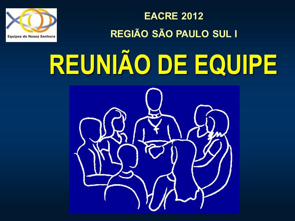 EACRE 2012 REGIÃO SÃO PAULO SUL I REUNIÃO DE EQUIPE REUNIÃO DE EQUIPE