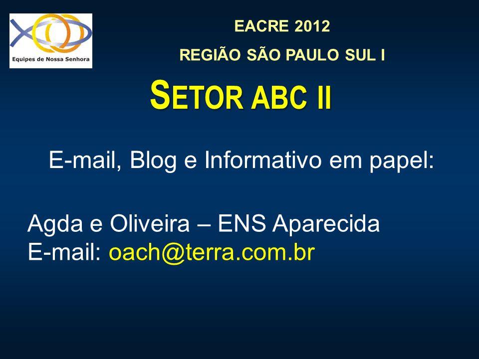 EACRE 2012 REGIÃO SÃO PAULO SUL I S ETOR ABC II E-mail, Blog e Informativo em papel: Agda e Oliveira – ENS Aparecida E-mail: oach@terra.com.br