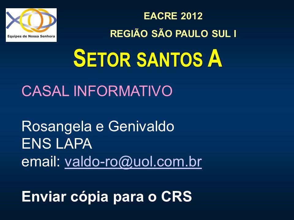 EACRE 2012 REGIÃO SÃO PAULO SUL I S ETOR SANTOS A CASAL INFORMATIVO Rosangela e Genivaldo ENS LAPA email: valdo-ro@uol.com.brvaldo-ro@uol.com.br Enviar cópia para o CRS