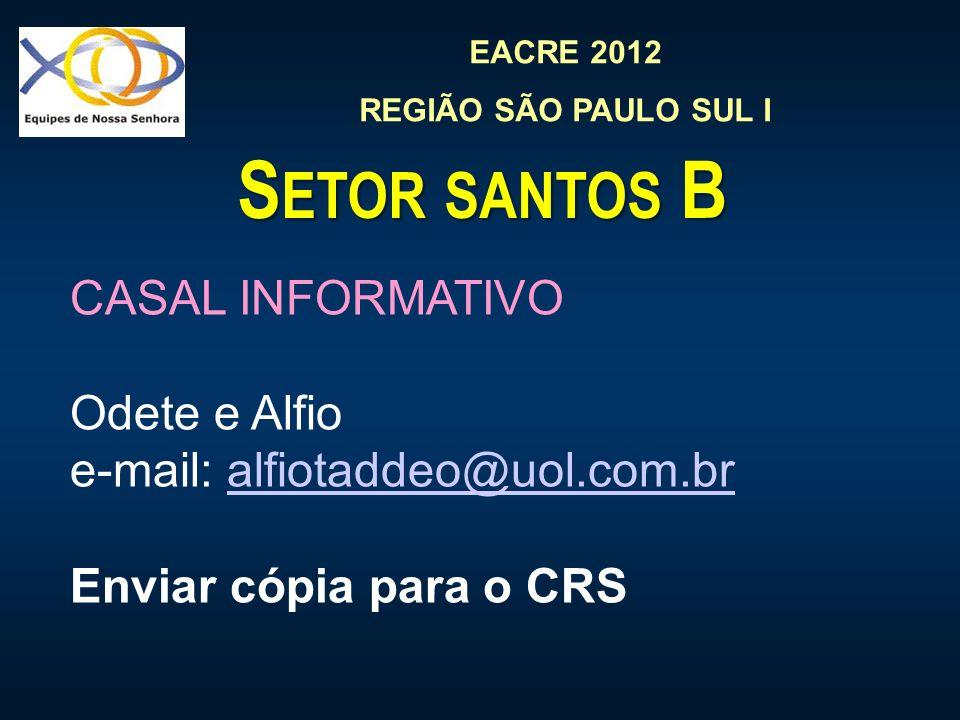EACRE 2012 REGIÃO SÃO PAULO SUL I S ETOR SANTOS B CASAL INFORMATIVO Odete e Alfio e-mail: alfiotaddeo@uol.com.bralfiotaddeo@uol.com.br Enviar cópia pa